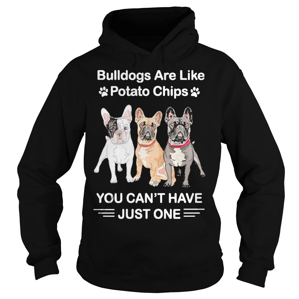 Bulldogs Are Like Potato Chips You Can't Have Just One Hoodie