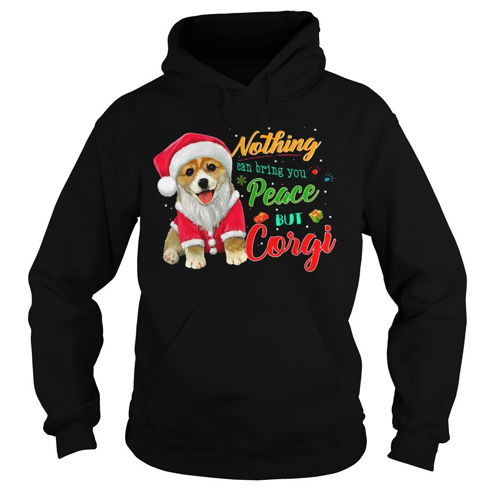 Christmas Nothing Can Bring You Peace But Corgi Hoodie