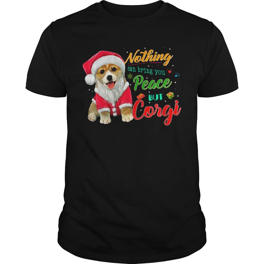 Christmas Nothing Can Bring You Peace But Corgi Shirt