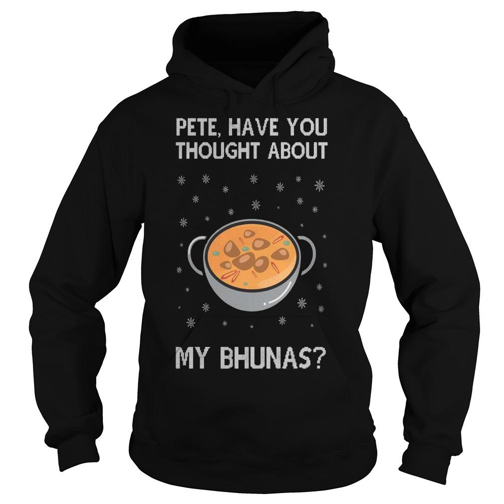 Christmas Pete Have You Thought About My Bhunas Hoodie