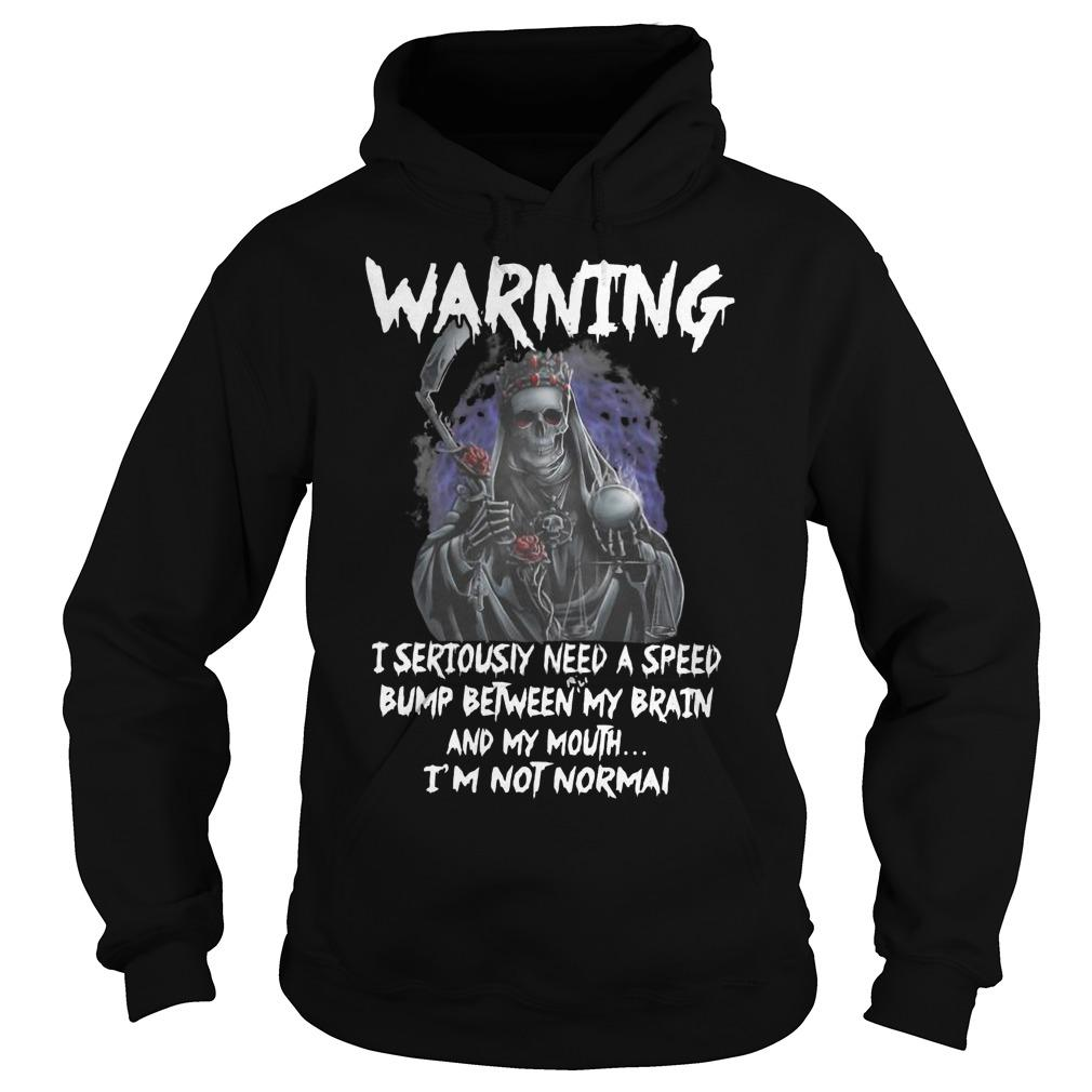 Death Warning I Seriously Need A Speed Bump Between Brain And My Mouth Hoodie