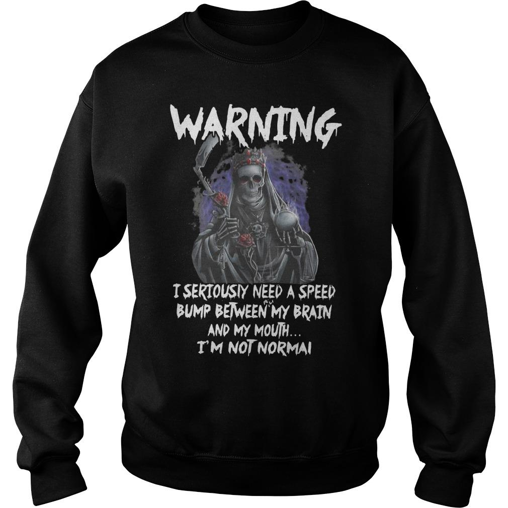 Death Warning I Seriously Need A Speed Bump Between Brain And My Mouth Sweater