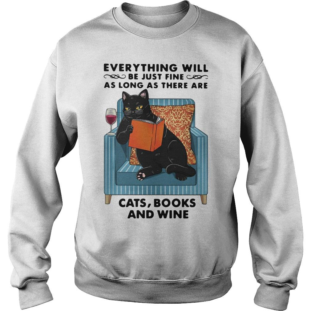 Everything Will Be Just Fine As Long As There Are Cats Books And Wine Sweater