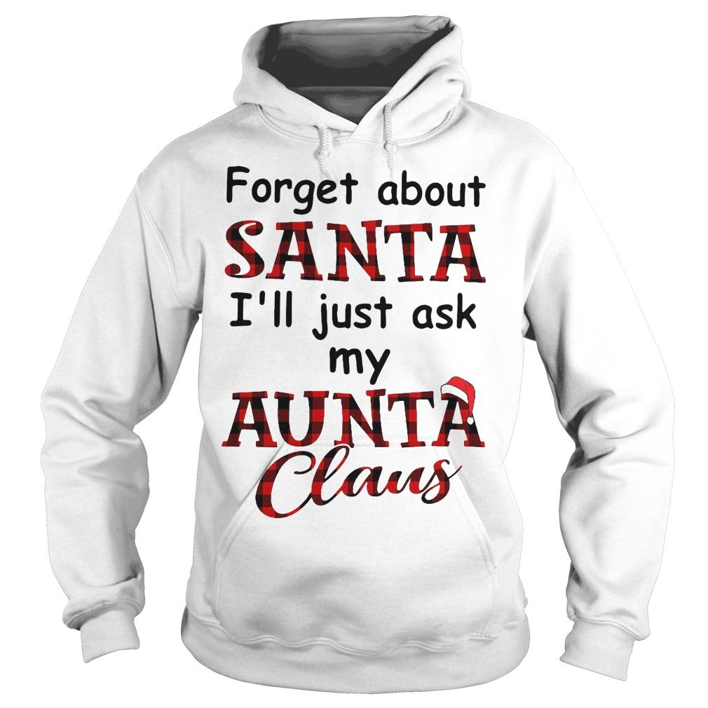 Forget About Santa I'll Just Ask My Aunta Claus Hoodie