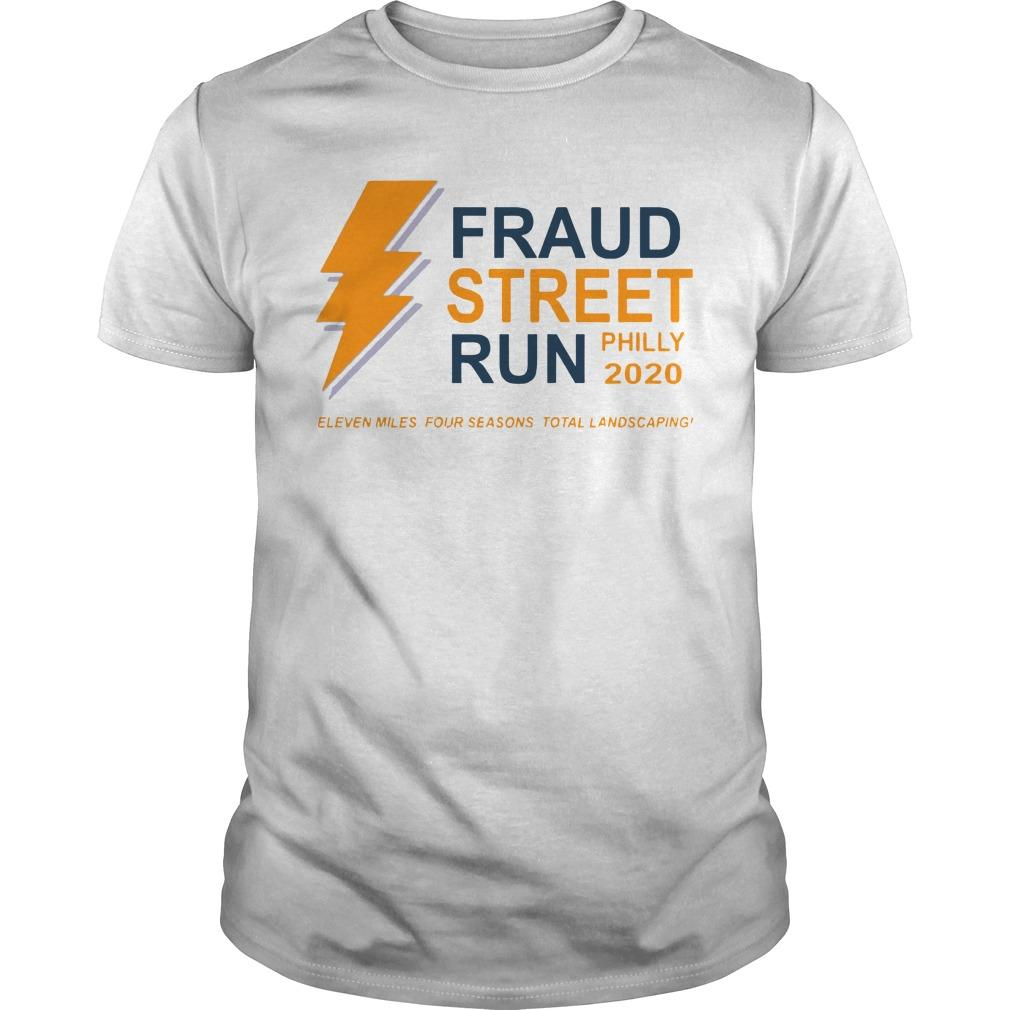 Fraud Street Run Philly 2020 Eleven Miles Four Seasons Total Landscaping Shirt