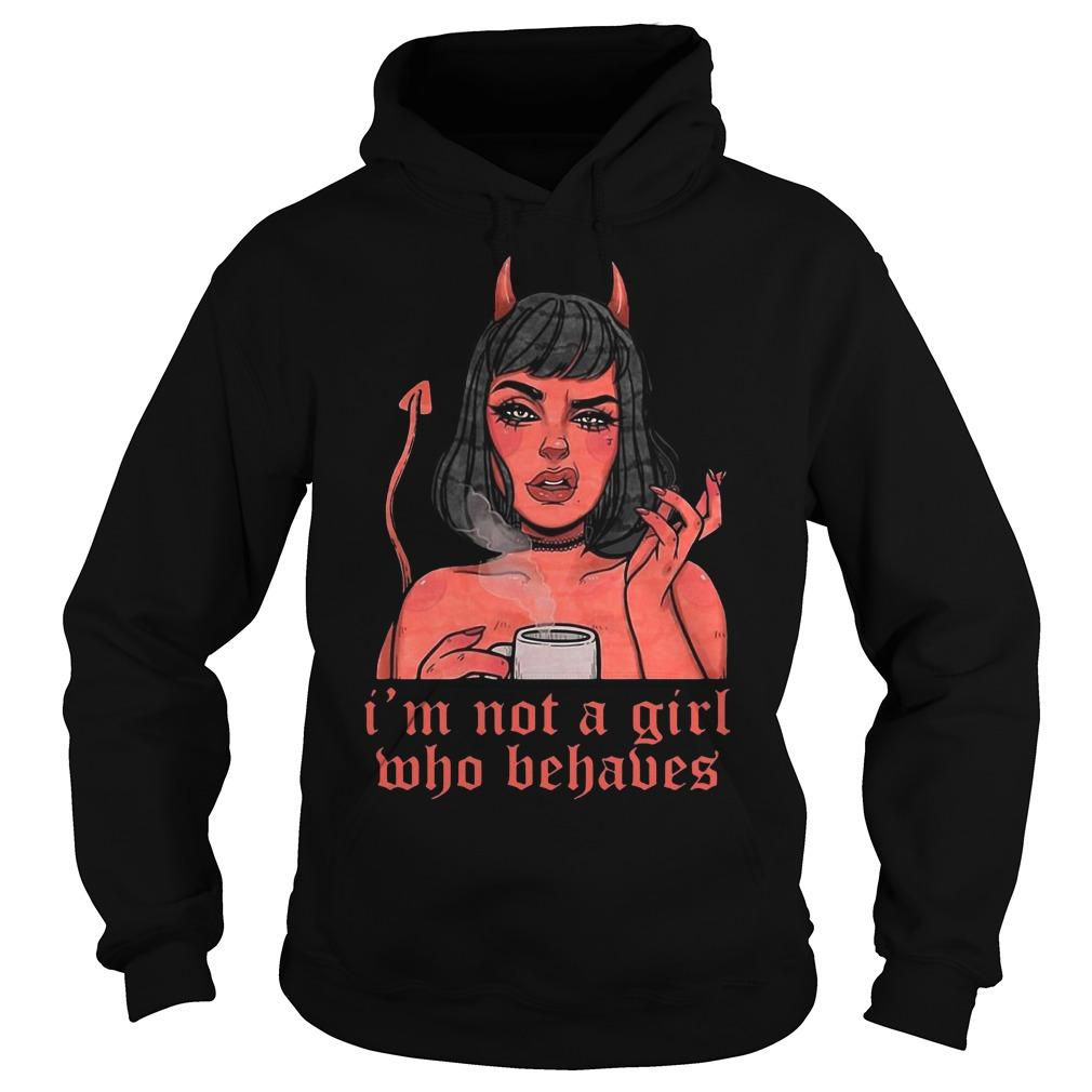 I'm Not A Girl Who Behaves Hoodie