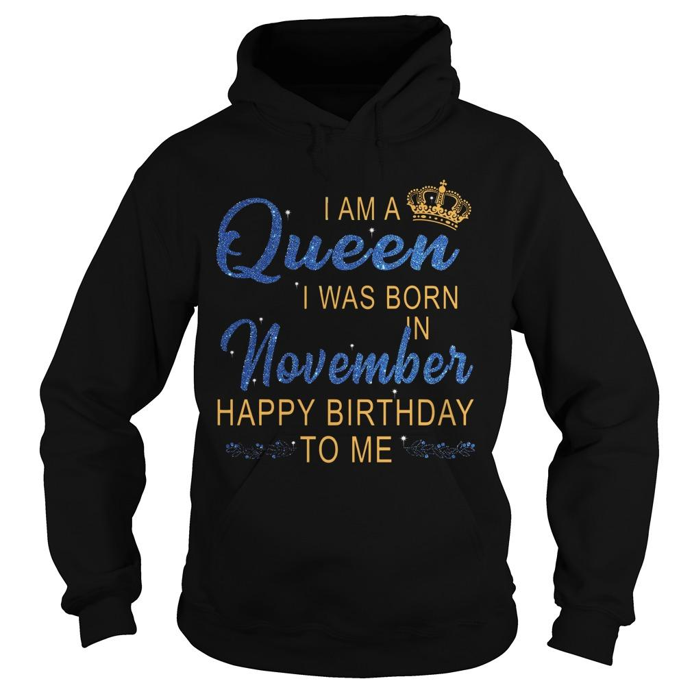 I Am A Queen I Was Born In November Happy Birthday To Me Hoodie