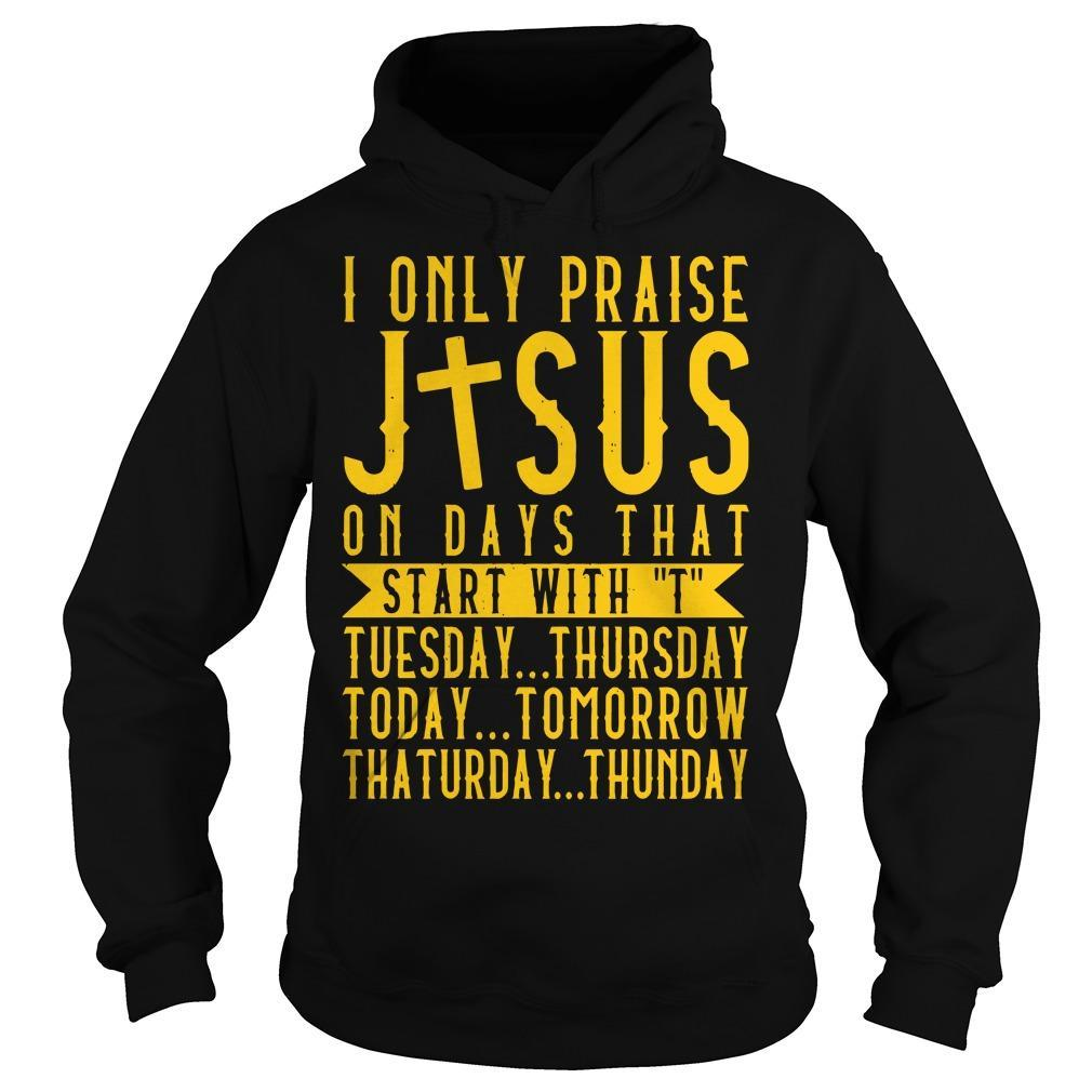 I Only Praise Jesus On Days That Start With T Tuesday Thursday Hoodie