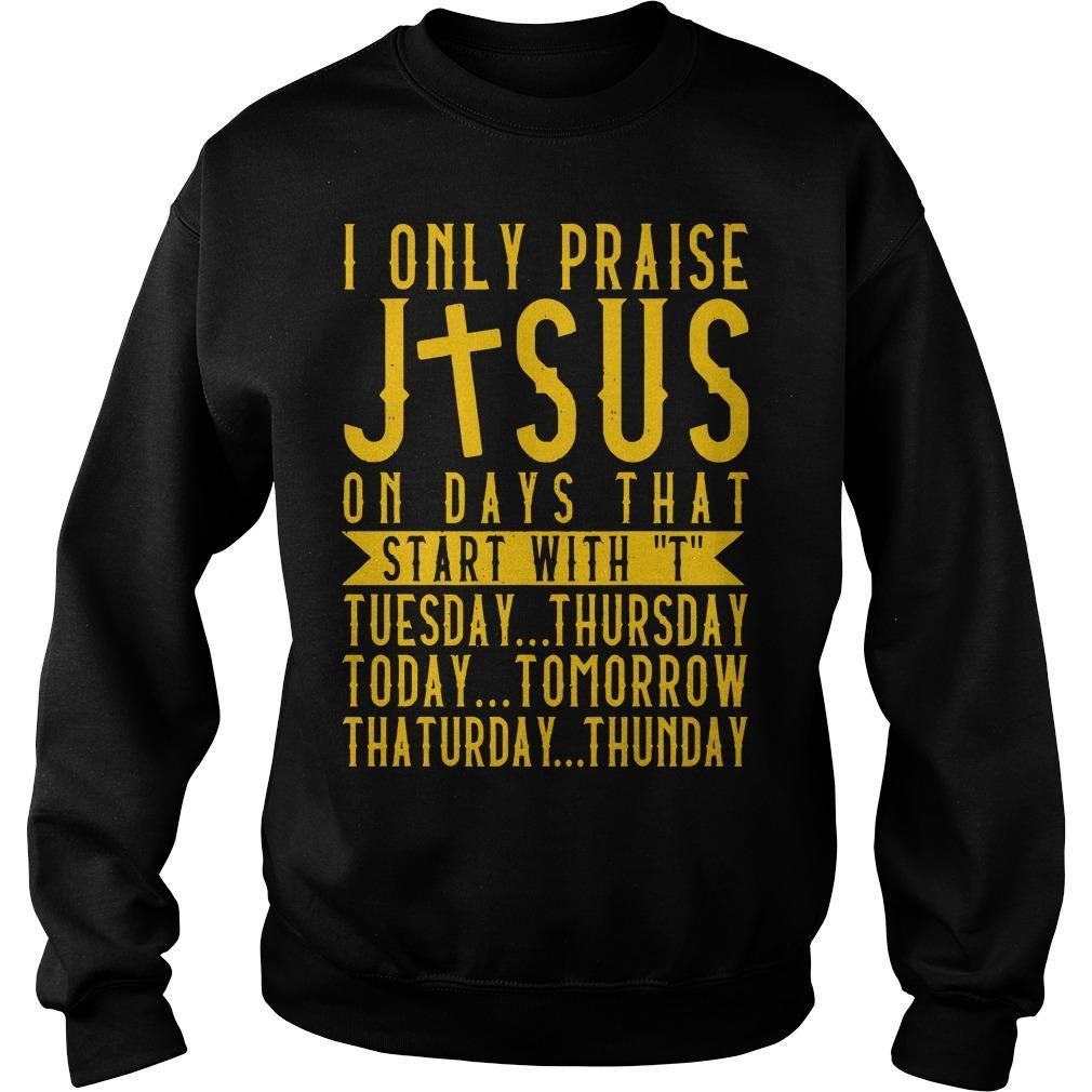 I Only Praise Jesus On Days That Start With T Tuesday Thursday Sweater