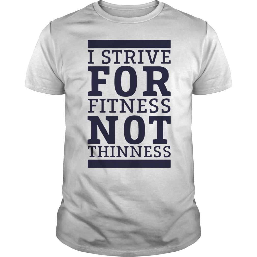I Strive For Fitness Not Thinness Shirt