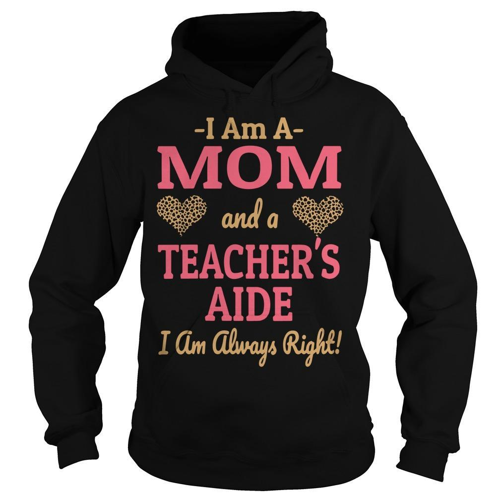 Leopard Hearts I Am A Mom And A Teacher's Aide I Am Always Right Hoodie