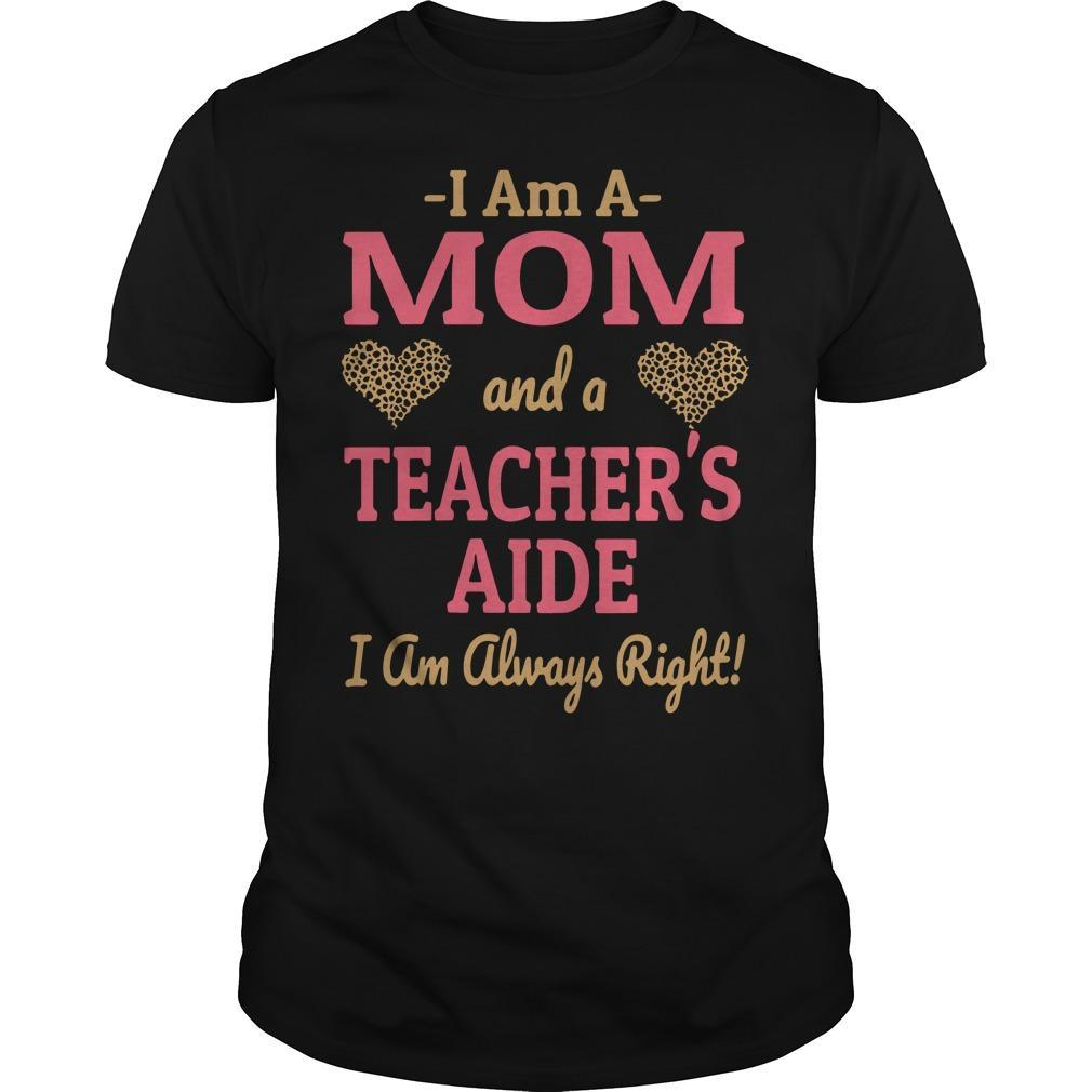 Leopard Hearts I Am A Mom And A Teacher's Aide I Am Always Right Shirt