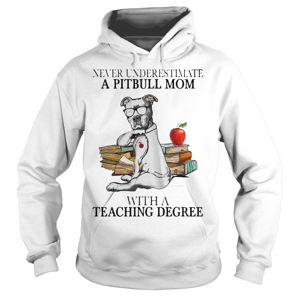 Never Underestimate A Pitbull Mom With A Teaching Degree Hoodie