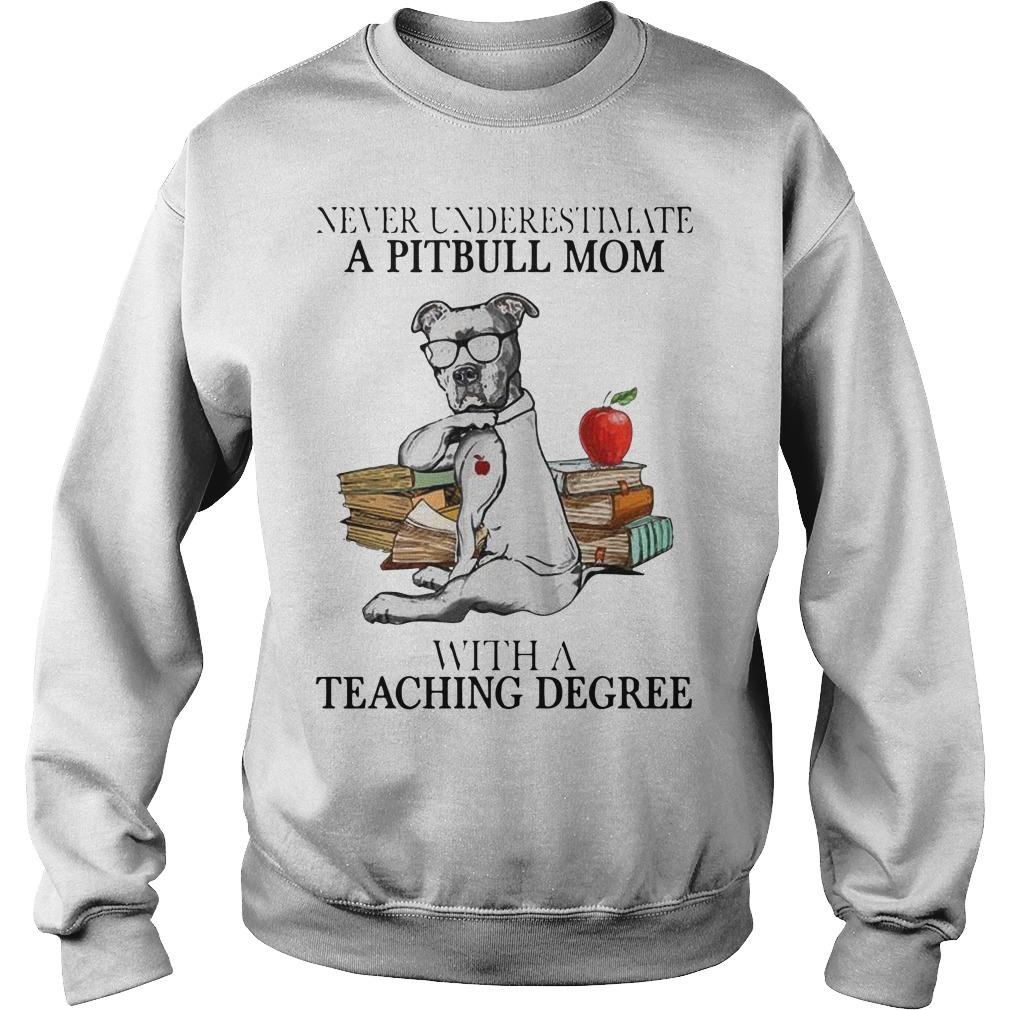 Never Underestimate A Pitbull Mom With A Teaching Degree Sweater