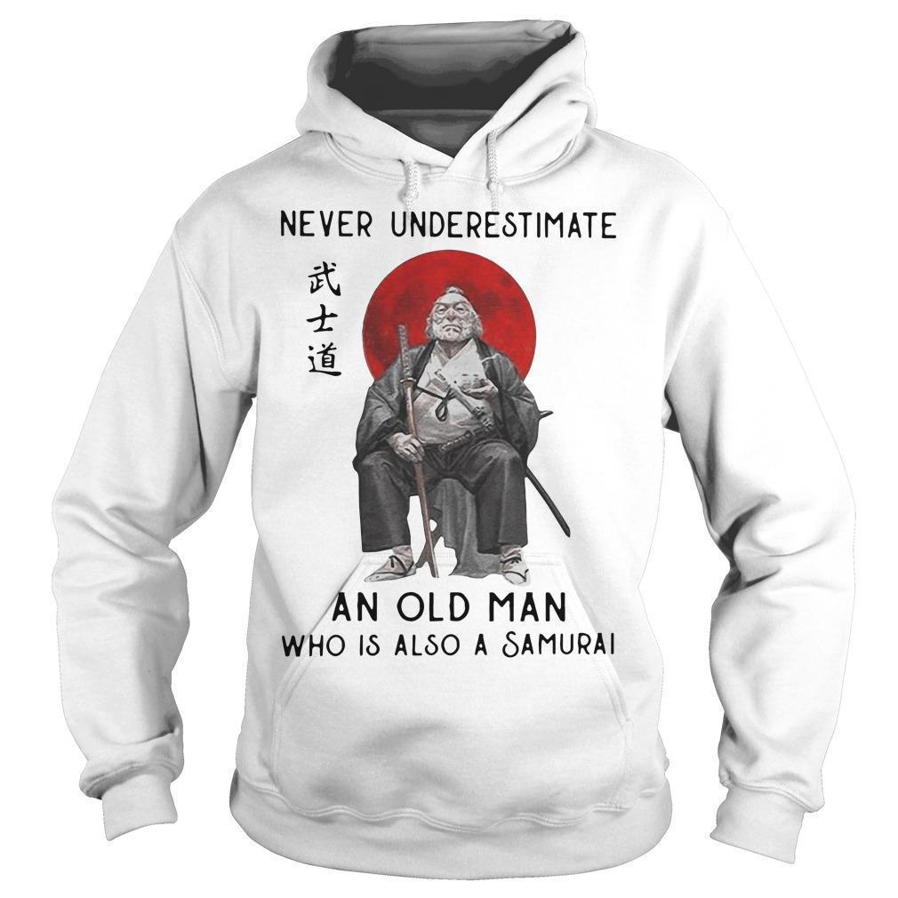 Never Underestimate An Old Man Who Is Also A Samurai Hoodie
