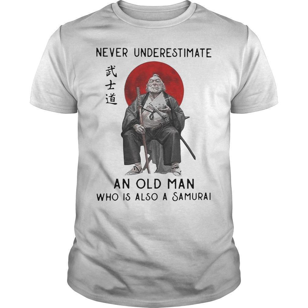 Never Underestimate An Old Man Who Is Also A Samurai Shirt