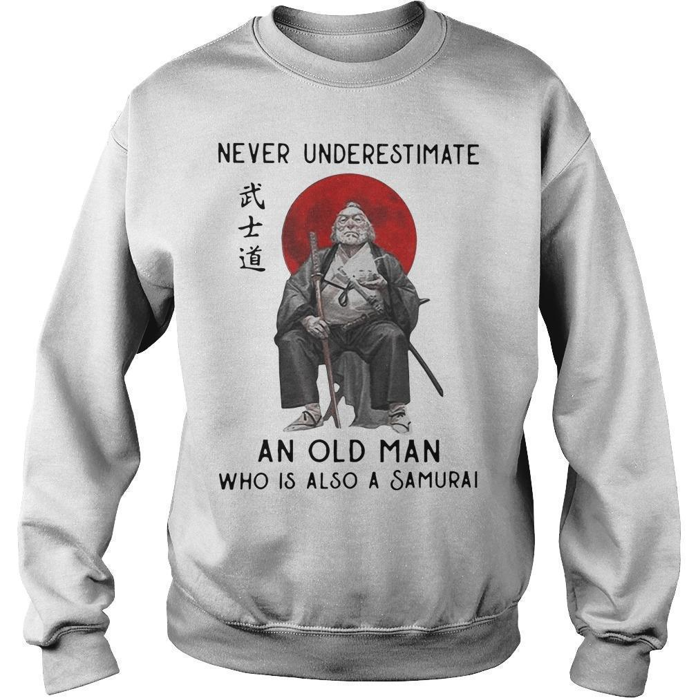 Never Underestimate An Old Man Who Is Also A Samurai Sweater