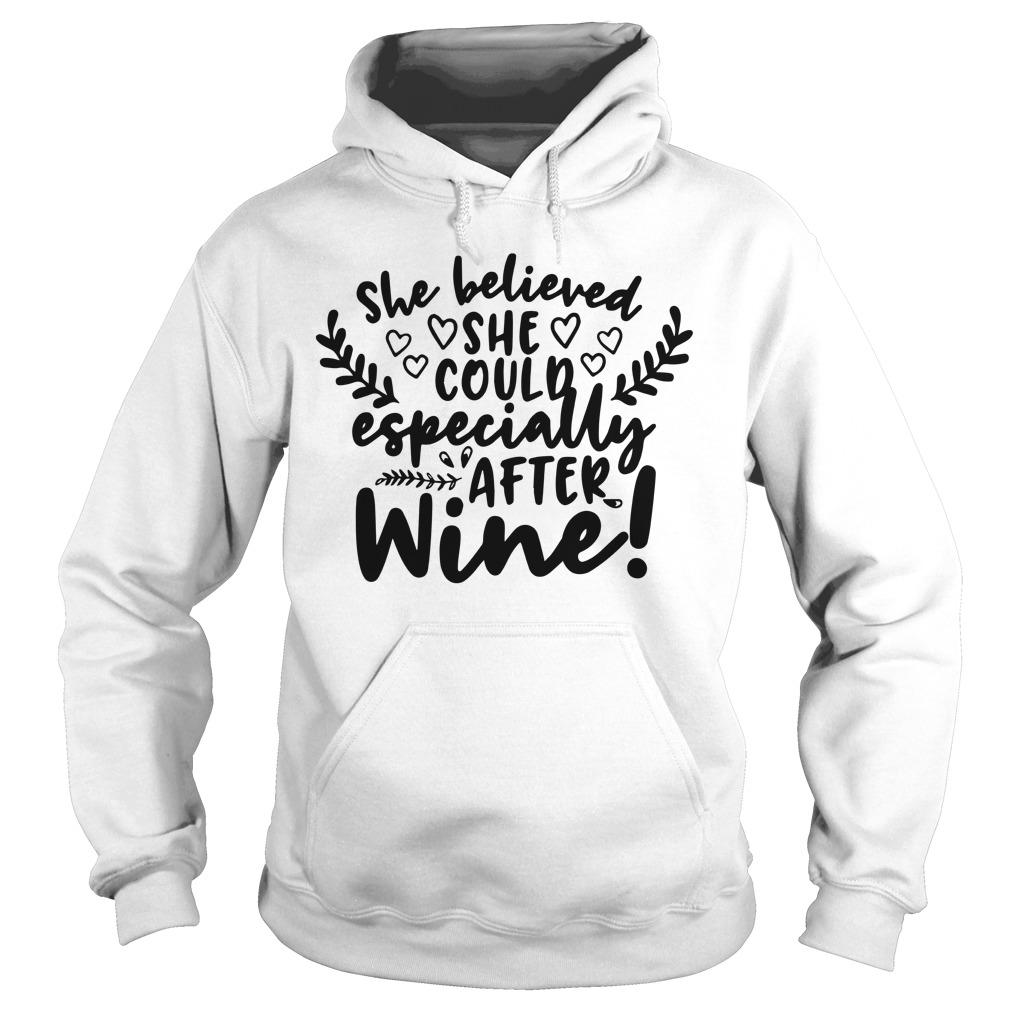 She Believed She Could Especially After Wine Hoodie