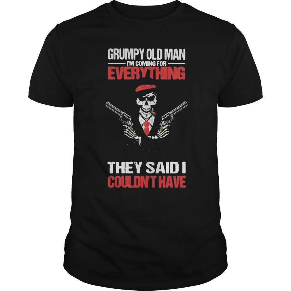Skull Grumpy Old Man I'm Coming For Everything They Said I Couldn't Have Shirt