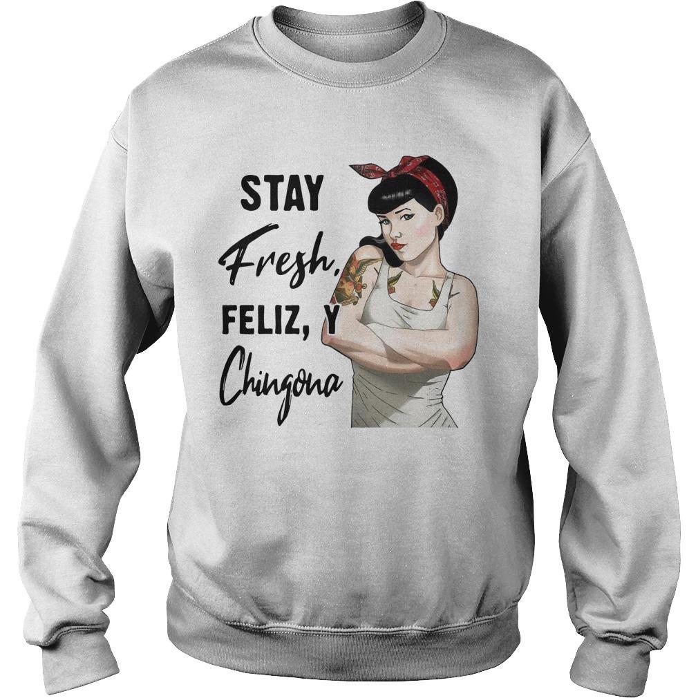Stay Fresh Feliz Y Chingona Sweater