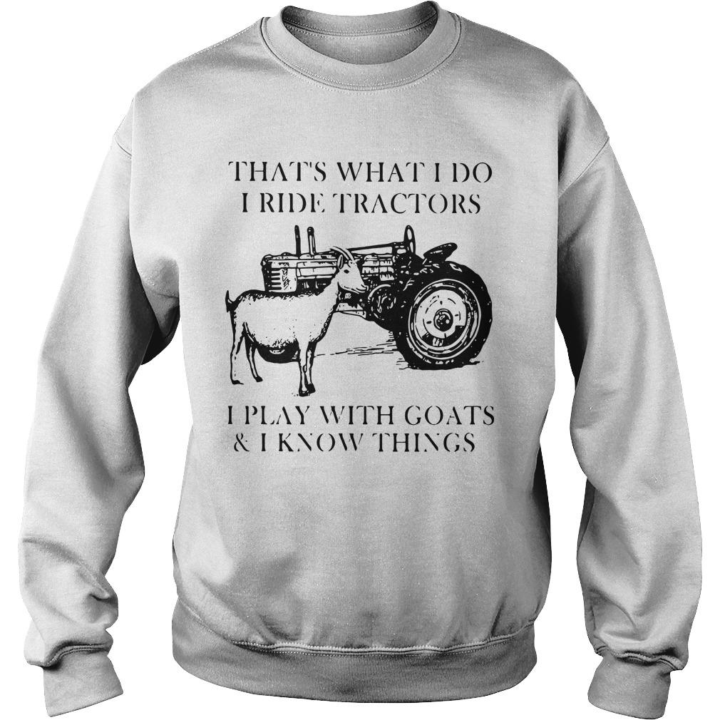 That's What I Do I Ride Tractors I Play With Goats And I Know Things Sweater