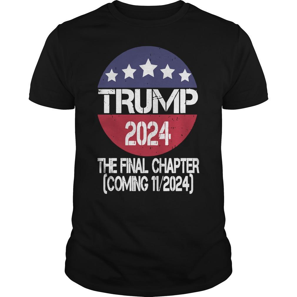 Trump 2024 The Final Chapter Coming 11 2024 Shirt
