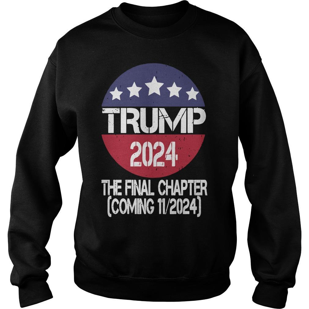 Trump 2024 The Final Chapter Coming 11 2024 Sweater