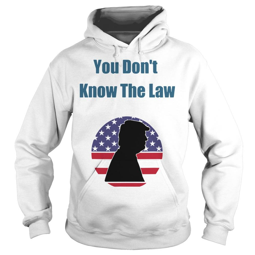 Trump You Don't Know The Law Hoodie