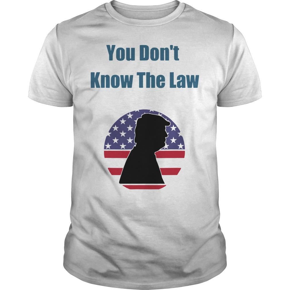 Trump You Don't Know The Law Shirt