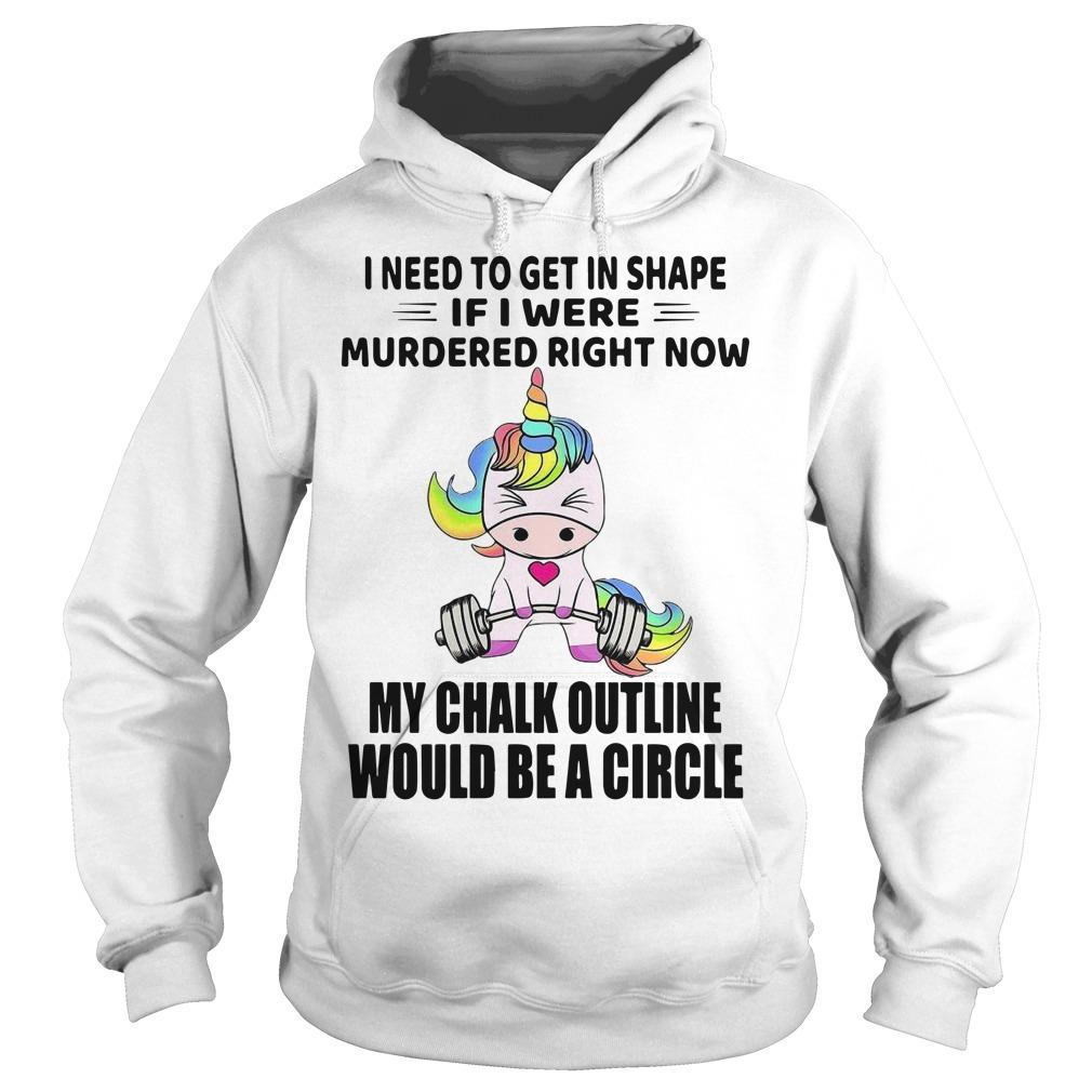 Unicorn I Need To Get In Shape If I Were Murdered Right Now Hoodie