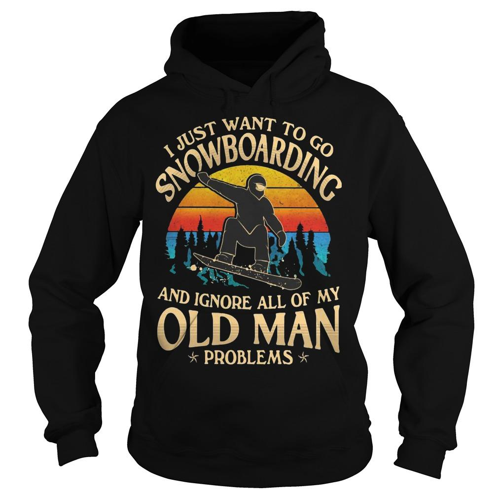 Vintage I Just Want Go Snowboarding And Ignore All Of My Old Man Problems Hoodie