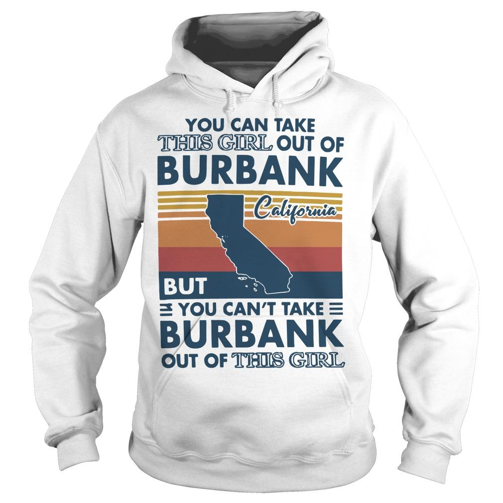 Vintage You Can Take This Girl Out Of Burbank But You Can't Take Burbank Hoodie