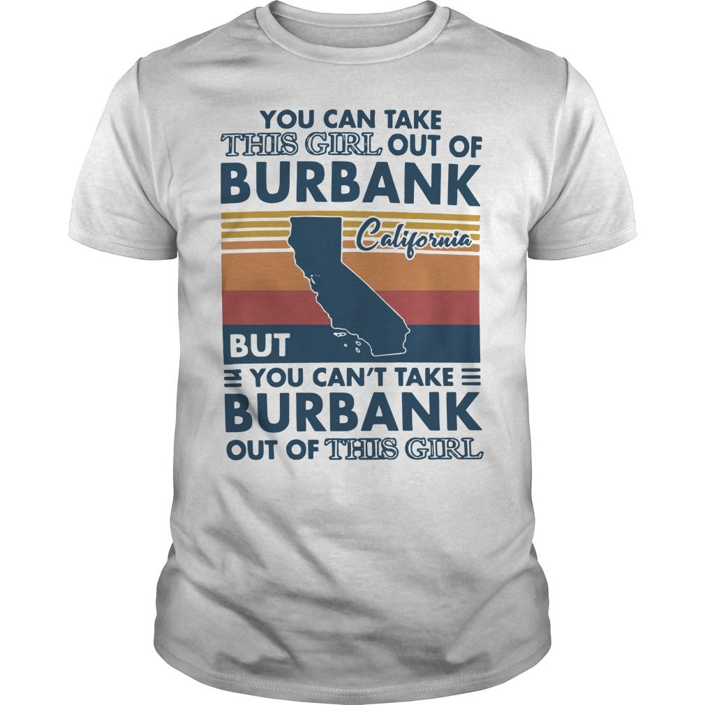 Vintage You Can Take This Girl Out Of Burbank But You Can't Take Burbank Shirt