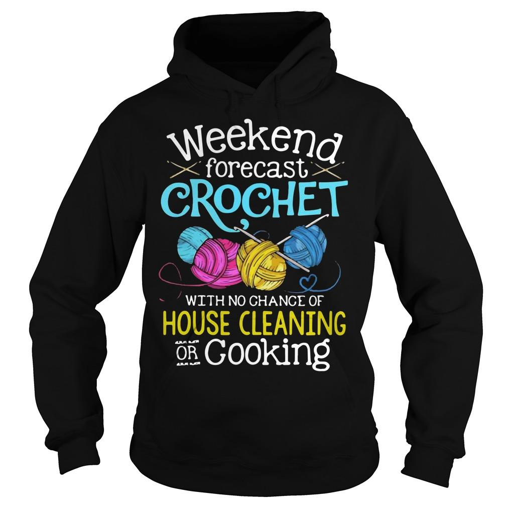 Weekend Forecast Crochet With No Change Of House Cleaning Or Cooking Hoodie