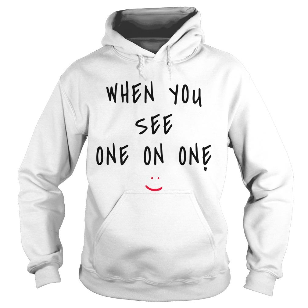 When You See One On One Hoodie
