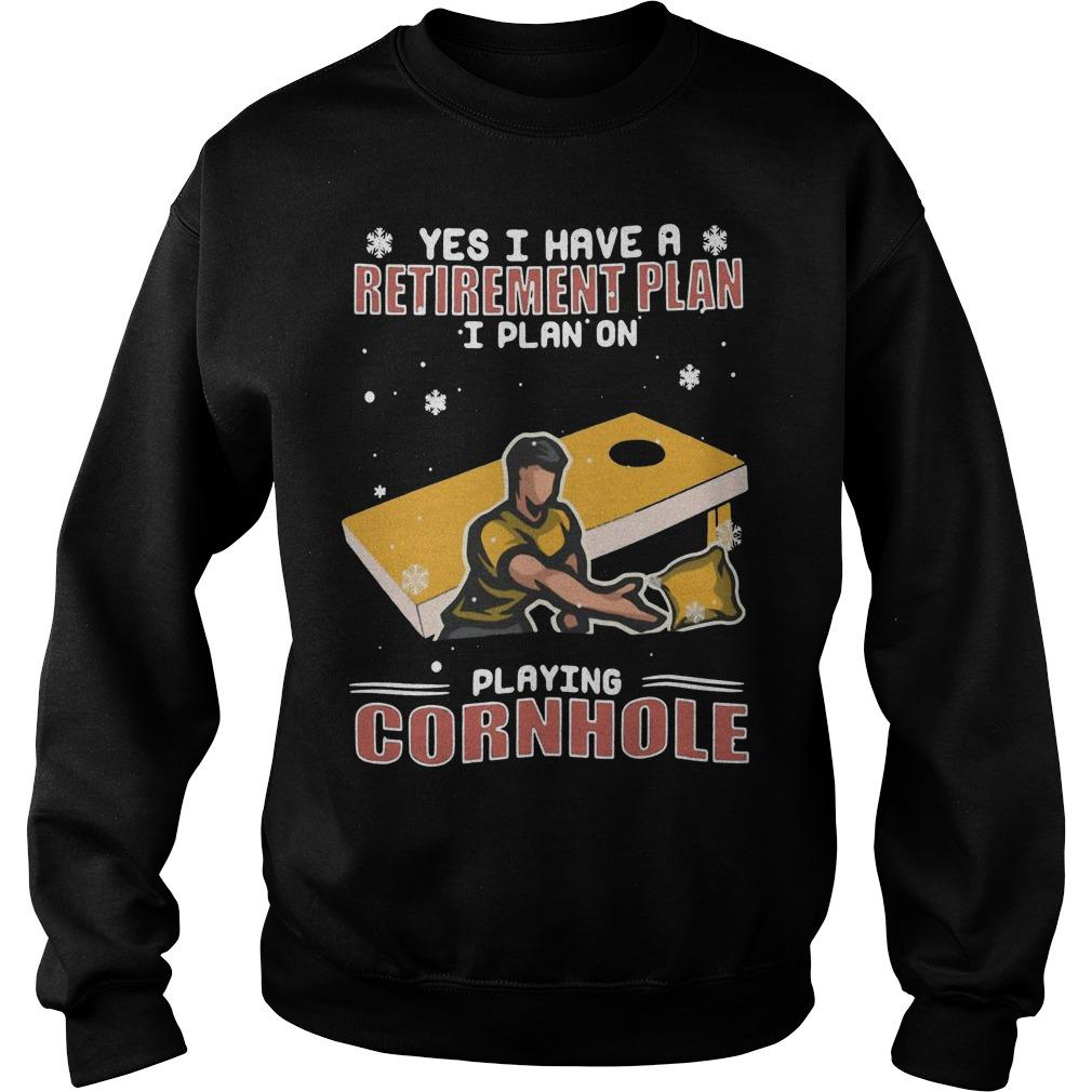Yes I Have A Retirement Plan I Plan On Playing Cornhole Sweater