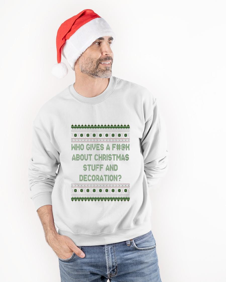 Ugly Christmas Who Gives A Fuck About Christmas Stuff And Decoration Sweater