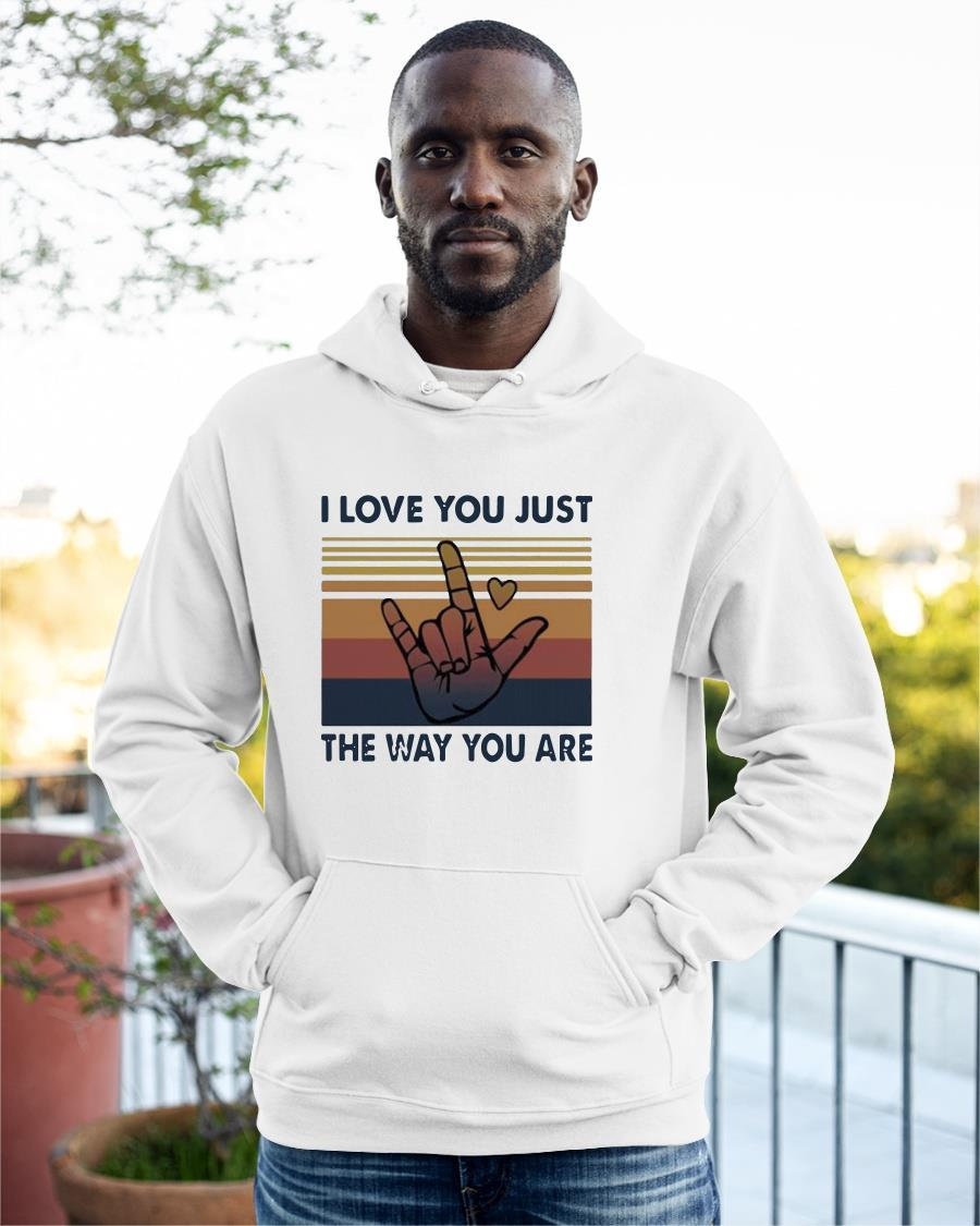 Vintage I Love You Just The Way You Are Hoodie