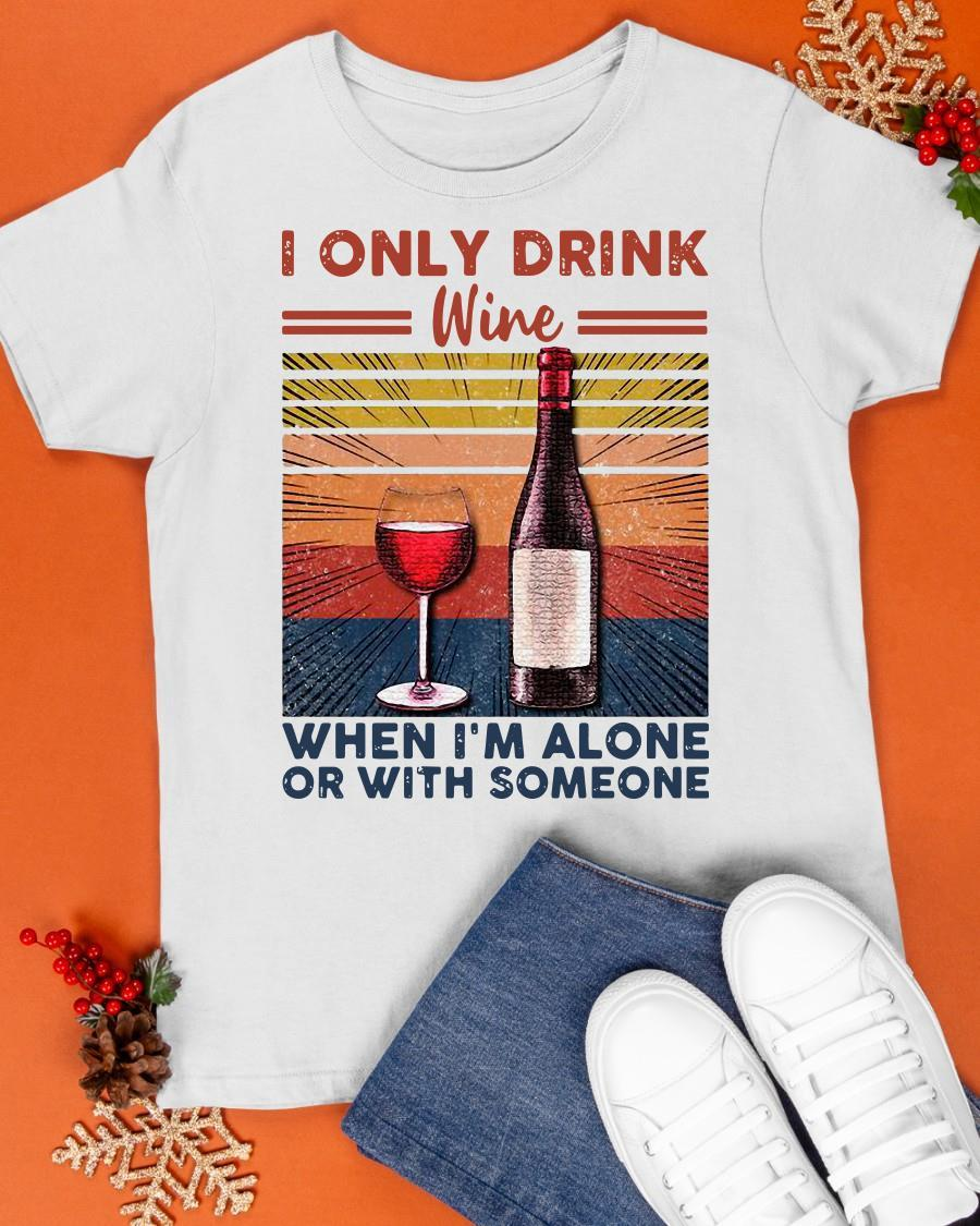 Vintage I Only Drink Wine When I'm Alone Or With Someone Shirt