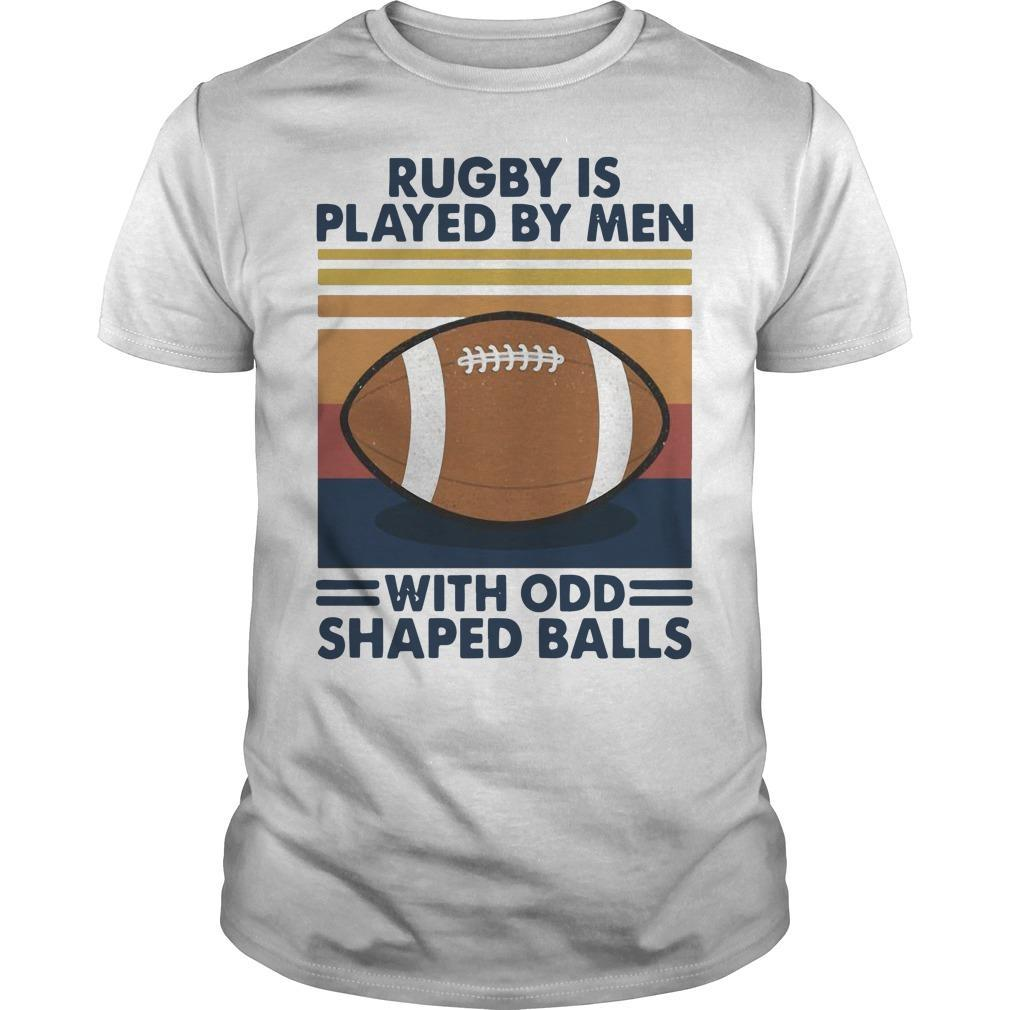 Vintage Rugby Is Played By Men With Odd Shaped Balls Shirt