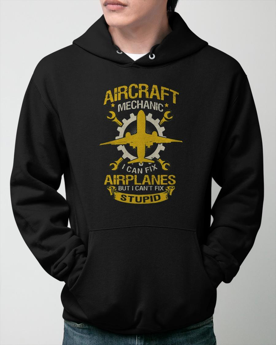 Aviation Aircraft Mechanic I Can Fix Airplane But I Can't Fix Stupid Hoodie