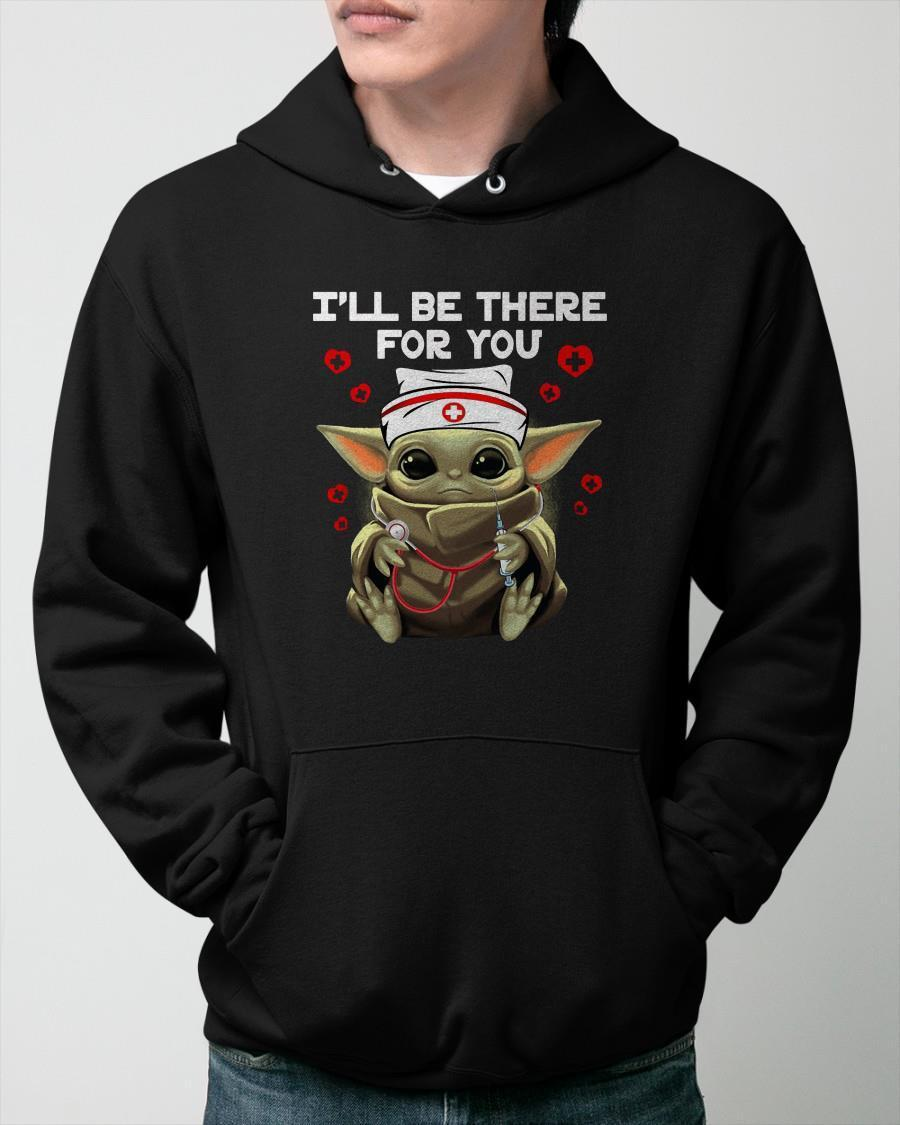 Baby Yoda Nurse I Will Be There For You Hoodie