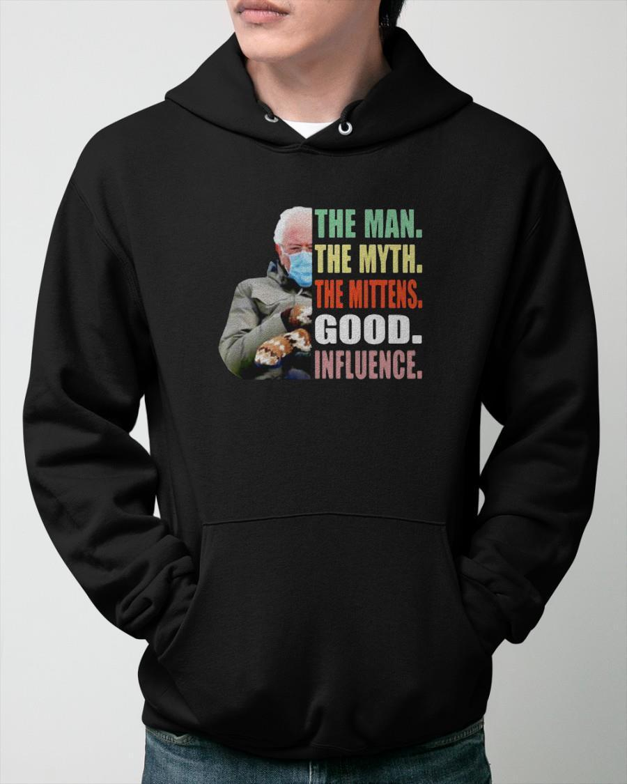 Bernie Sanders The Man The Myth The Mittens Good Influence Hoodie