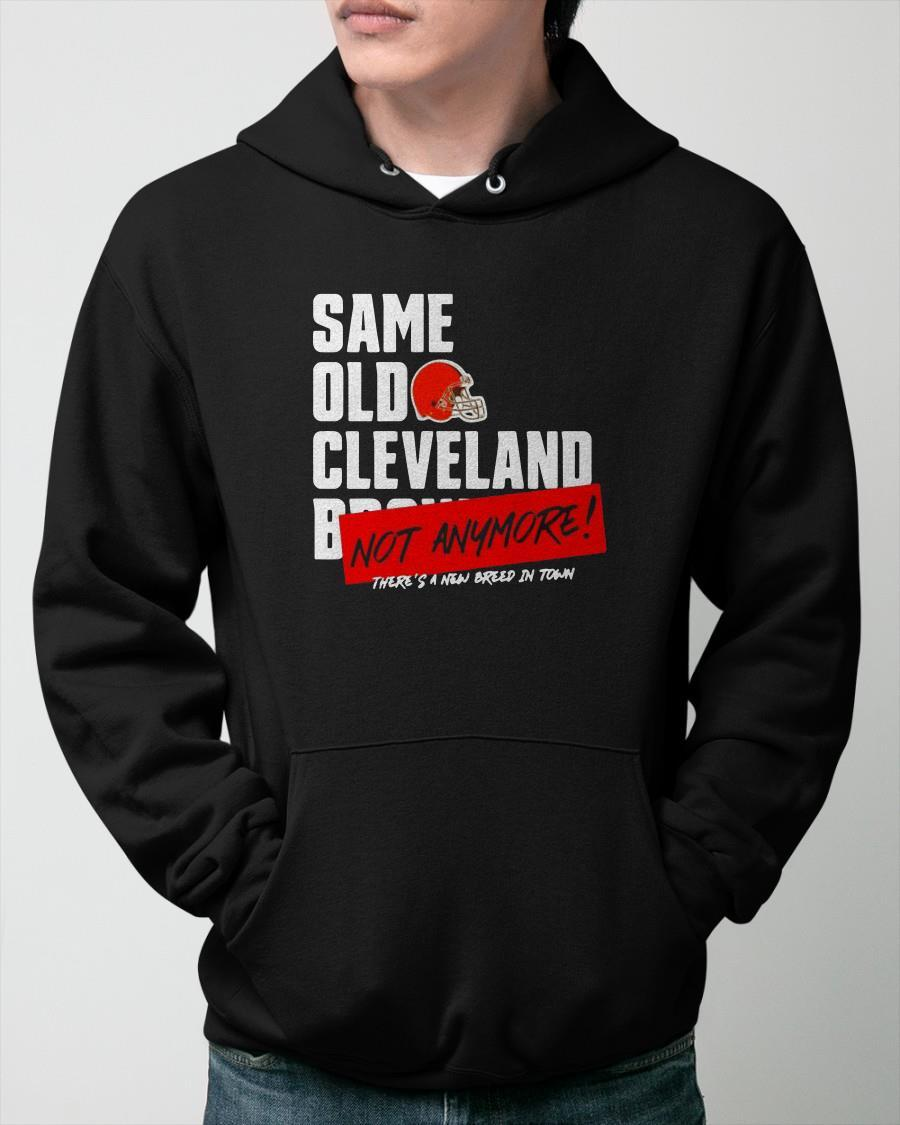 Cleveland Browns Same Old Cleveland Not Anymore Hoodie