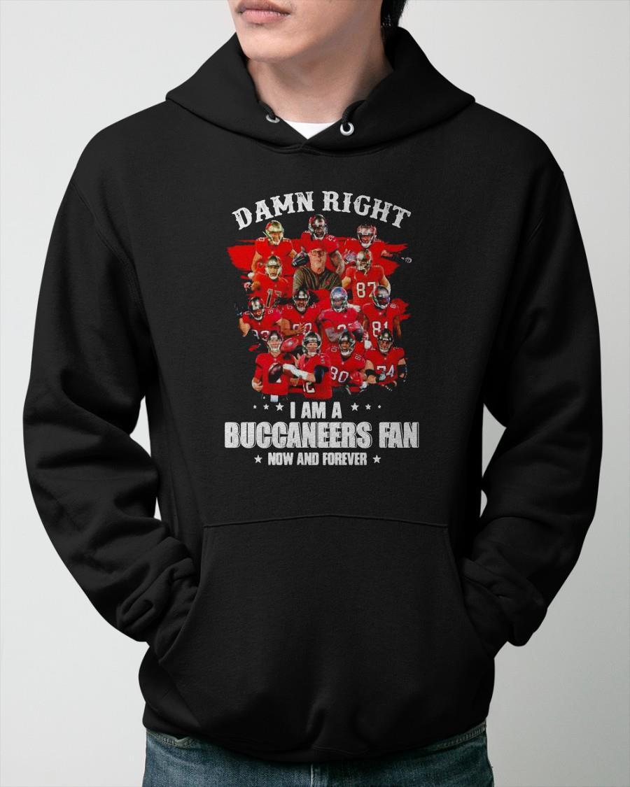 Damn Right I Am A Buccaneers Fan Now And Forever Hoodie