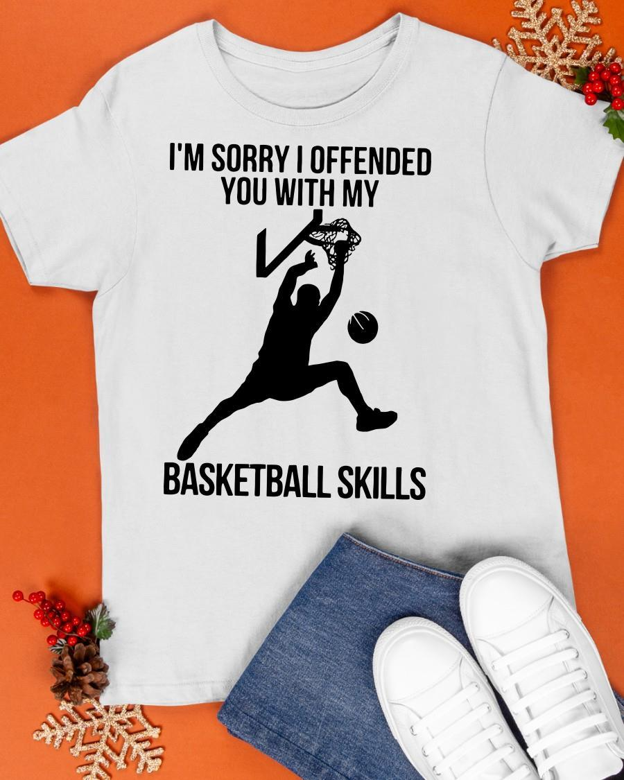 I'm Sorry I Offended You With My Basketball Skills Shirt