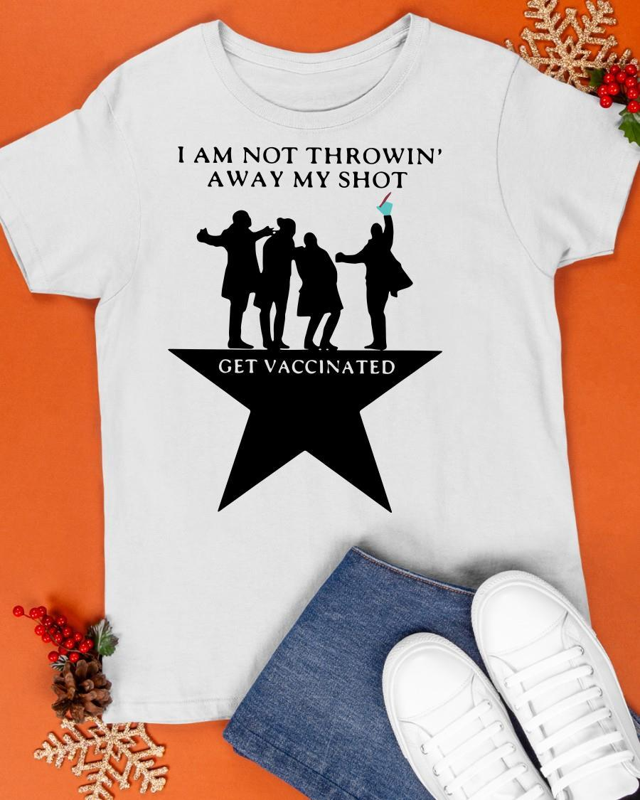 I Am Not Throwing' Away My Shot Get Vaccinated Shirt
