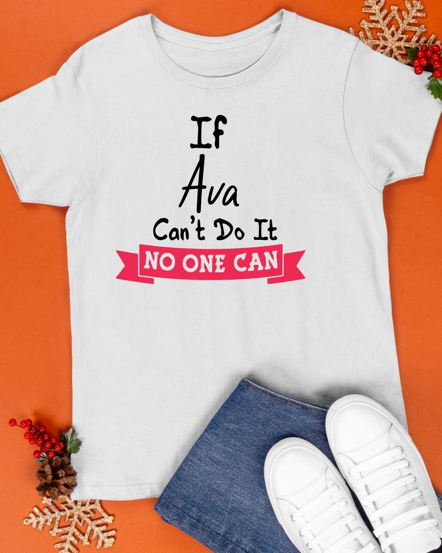 If Ava Can't Do It No One Can Shirt