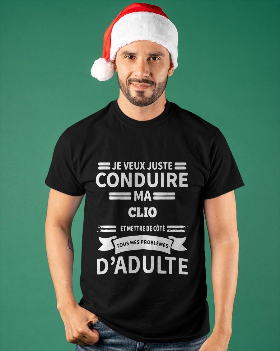 Je Veux Juste Conduire Ma Clio Et Mettre De Cote Tous Mes Problemes D'adulte Shirt