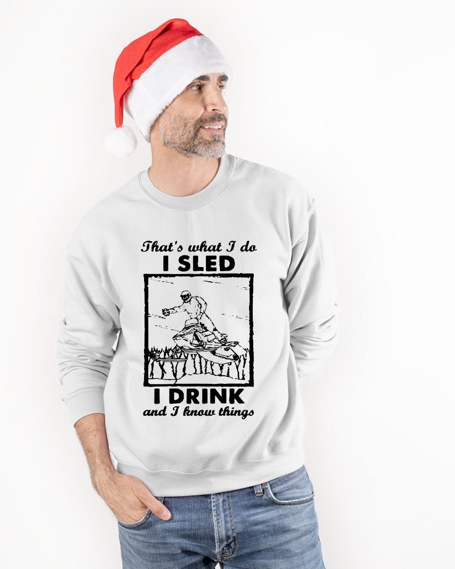 That's What I Do I Sled I Drink And I Know Things Sweater